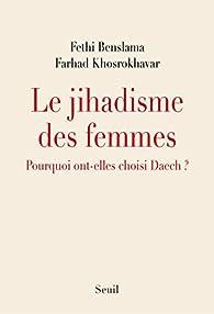 Le Jihadisme des femmes. Pourquoi ont-elles choisi Daech ? par Fethi Benslama