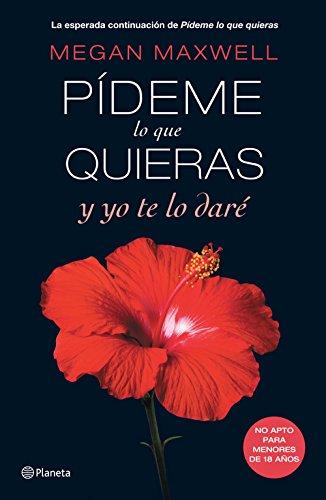 Pideme Lo Que Quieras y Yo Te Lo Dare: Vuelve Una de Las Sagas Eroticas Mas Sensuales de La Literatura Contemporanea