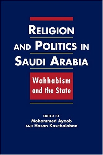 Religion and Politics in Saudi Arabia: Wahhabism and the State