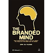 The Branded Mind: What Neuroscience Really Tells Us about the Puzzle of the Brain and the Brand by Erik Du Plessis (2011-03-15)