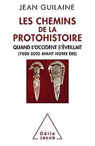 Les Chemins de la protohistoire: Quand l'Occident s'éveillait par Jean Guilaine