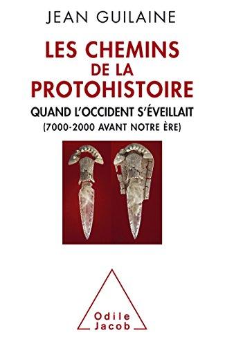 Les Chemins de la protohistoire: Quand l'Occident s'éveillait (7000-2000 avant notre ère) par Jean Guilaine