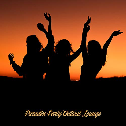Paradise Party Chillout Lounge: 2019 Tropical Dance Chill Out Mix, EDM Deep House Styled Party Music Set for Luxury Club, Disco and Beach Bar