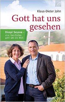 Gott hat uns gesehen: Diospi Suyana - eine Geschichte geht um die Welt von Klaus-Dieter John ( August 2015 )