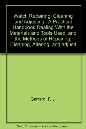 watch-repairing-cleaning-and-adjusting-a-practical-handbook-dealing-with-the-materials-and-tools-use