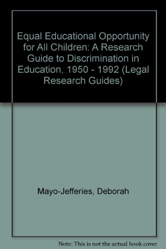 Equal Educational Opportunity for All Children: A Research Guide to Discrimination in Education, 1950 - 1992 (Legal Research Guides, Band 15)