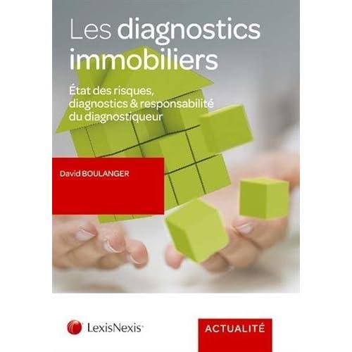 Les diagnostics immobiliers: Etats des risques, diagnostics et responsabilité du diagnostiqueur.