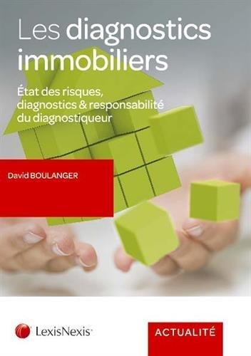 Les diagnostics immobiliers: Etats des risques, diagnostics et responsabilit du diagnostiqueur.