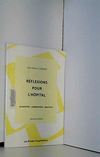Réflexions pour l'hôpital : Proximité, coopération, pouvoirs par Jean-Marie Clément