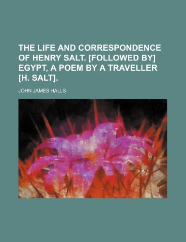 The Life and Correspondence of Henry Salt. [Followed By] Egypt, a Poem by a Traveller [H. Salt]. (Volume 1)