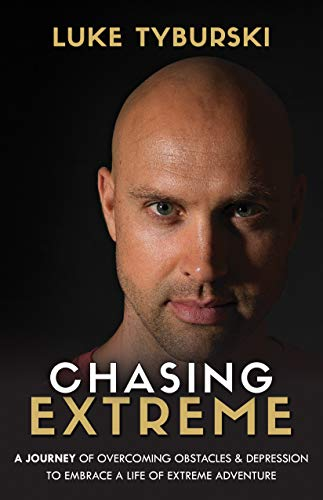 Chasing Extreme: A Journey of Overcoming Obstacles & Depression to Embrace a Life of Extreme Adventure (English Edition)