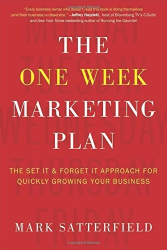 The One Week Marketing Plan: The Set It & Forget It Approach for Quickly Growing Your Business by Satterfield, Mark (2014) Hardcover