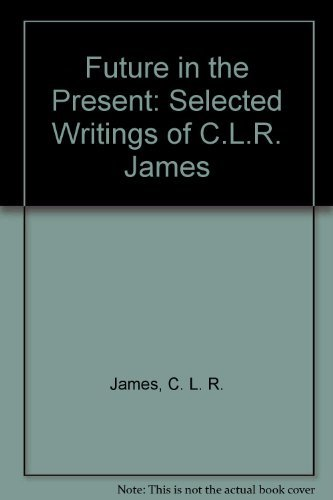 Future in the Present: Selected Writings of C.L.R. James by C. L. R. James (1980-06-02)