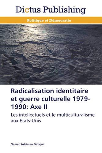 Radicalisation identitaire et guerre culturelle 1979-1990: axe ii par Nasser Suleiman Gabryel