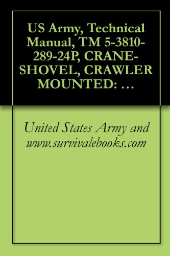 US Army, Technical Manual, TM 5-3810-289-24P, CRANE-SHOVEL, CRAWLER MOUNTED: 12 1/2- 3/4 CU YD; DIESEL ENGINE DRIVEN, (NSN 3810-00-869-3092) BUCYRUS MODEL 22BM (English Edition) -