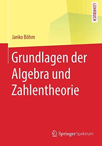 Grundlagen der Algebra und Zahlentheorie (Springer-Lehrbuch)