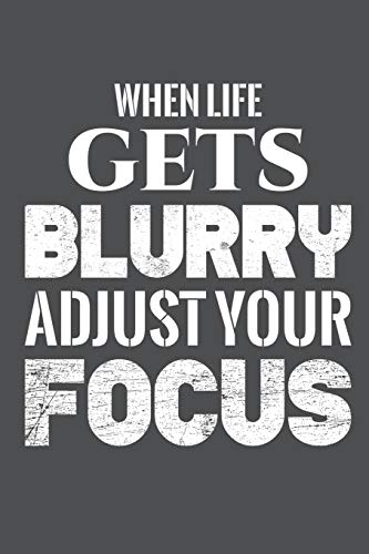 When Life Gets Blurry Adjust Your Focus: Lined Journal Notebook
