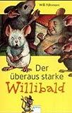 Der überaus starke Willibald. Von