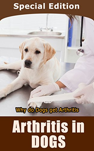 Arthritis in Dogs: Why do Dogs Get Arthritis (English Edition)