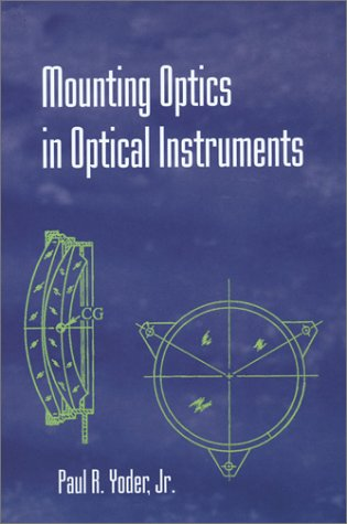 Mounting Optics in Optical Instruments: v. PM110 (SPIE Press Monograph)