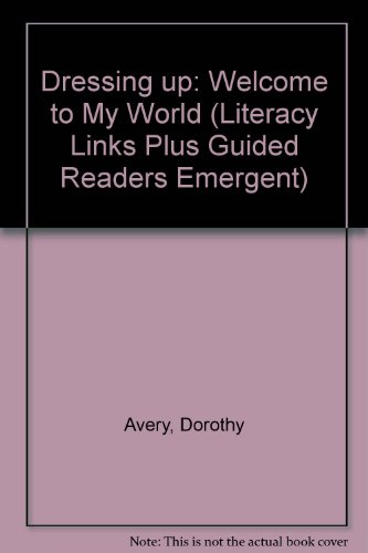 GR - DRESSING UP (60180): Welcome to My World (Literacy Links Plus Guided Readers Emergent)