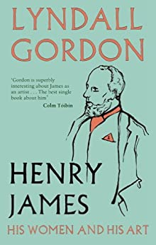 Henry James: His Women and His Art by [Gordon, Lyndall]