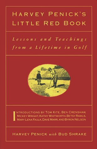 HARVEY PENICK'S LITTLE RED BOOK (LESSONS AND TEACHING FROM A LIFETIME IN GOLF)