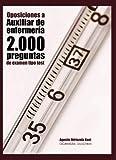 Oposiciones a Auxiliar de Enfermería. 2000 preguntas de examen tipo test (2a Ed): Material de autoevaluación