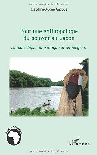 Pour une anthropologie du pouvoir au Gabon: La dialectique du politique et du religieux