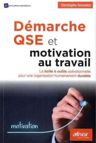 Démarche QSE et motivation au travail: La boîte à outils opérationnelle pour une organisation humainement durable.