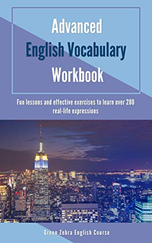 Advanced English Vocabulary Workbook: Fun lessons and effective exercises to learn over 280 real-life expressions (English Edition)