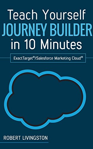 Teach Yourself Journey Builder in 10 Minutes: ExactTarget®/Salesforce Marketing Cloud® (English Edition) por Robert Livingston