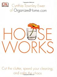Houseworks: Cut the Clutter, Speed Your Cleaning and Calm the Chaos by Cynthia Townley Ewer (2006-03-20)