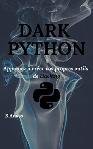 DARK PYTHON: Apprenez à créer vos propres outils de Hacking. par