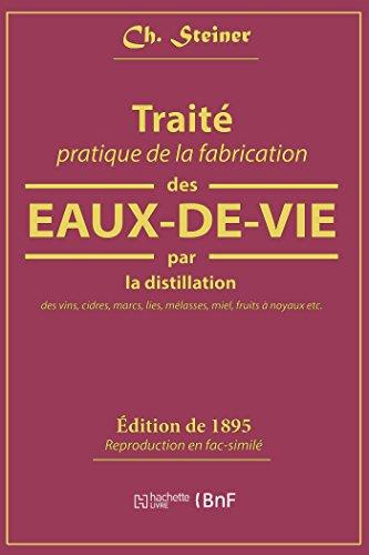 Traite Pratique de la Fabrication des Eaux-de-Vie par la Distillation des Vins par Steiner Ch.