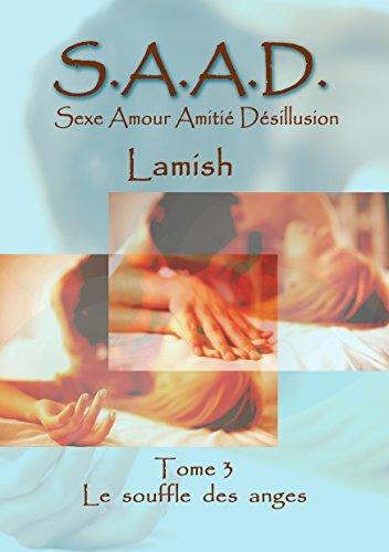 S A A D Tome 3: Le souffle des anges (Sexe Amour Amitie Desillusion) par Lamish
