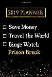 2019 Planner: Save Money, Travel The World, Binge Watch Prison Break: Prison Break 2019 Planner