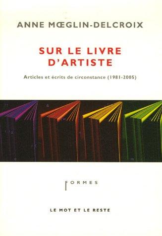 Sur le livre d'artiste : Articles et écrits de circonstance 1981-2005 par Anne Moeglin-Delcroix