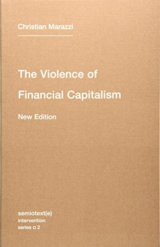The Violence of Financial Capitalism (Semiotext(e) / Intervention Series)