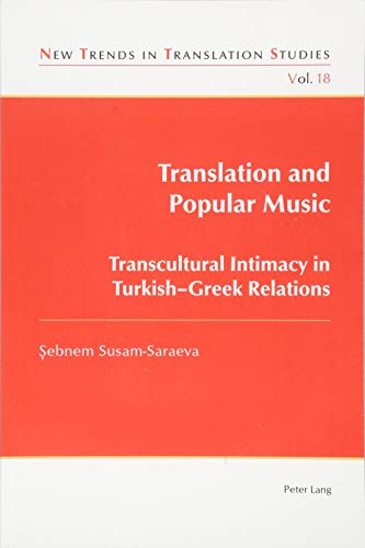 Translation and Popular Music: Transcultural Intimacy in Turkish–Greek Relations (New Trends in Translation Studies, Band 18)