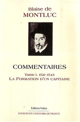 Commentaires : Tome 1 : 1521-1543 La Formation d'un Capitaine par Blaize de Montluc