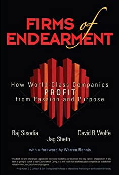 Firms of Endearment: How World-Class Companies Profit from Passion and Purpose by [Sisodia, Rajendra, Wolfe, David, Sheth, Jagdish N.]