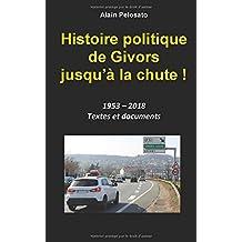 Histoire politique de Givors jusqu'à la chute !: 1953 - 2018 Textes et documents