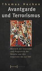 Avantgarde und Terrorismus: Rhetorik der Intensität und Programme der Revolte von den Futuristen bis zur RAF (X-Texte zu Kultur und Gesellschaft)