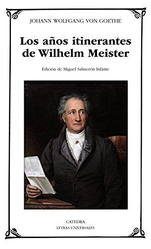 Los años itinerantes de Wilhelm Meister (Letras Universales)