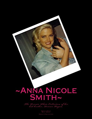 ~Anna Nicole Smith~  The private photo collection of her kid brother, Donnie Hogan: In honor of the 10th anniversary of her death. Your bubba misses you.