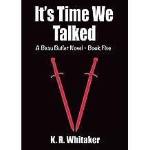 It's Time We Talked - A Beau Butler Novel - Book Five