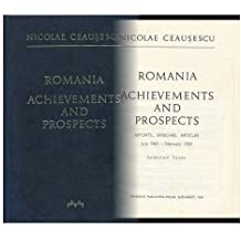 Romania: Achievements and Prospects; Reports, Speeches, Articles, July 1965-February 1969; Selected Texts