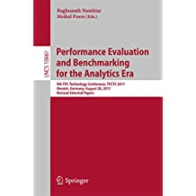 Performance Evaluation and Benchmarking for the Analytics Era: 9th TPC Technology Conference, TPCTC 2017, Munich, Germany, August 28, 2017, Revised Selected ... (Programming and Software Engineering)