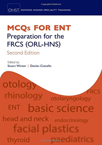 MCQs for ENT: Preparation for the FRCS (ORL-HNS) (Oxford Specialty Training: Revision Texts)